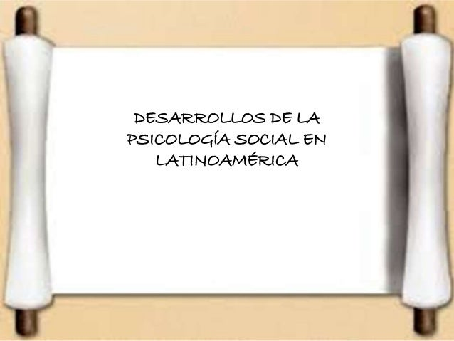 DESARROLLOS DE LA  PSICOLOGÍA SOCIAL EN  LATINOAMÉRICA