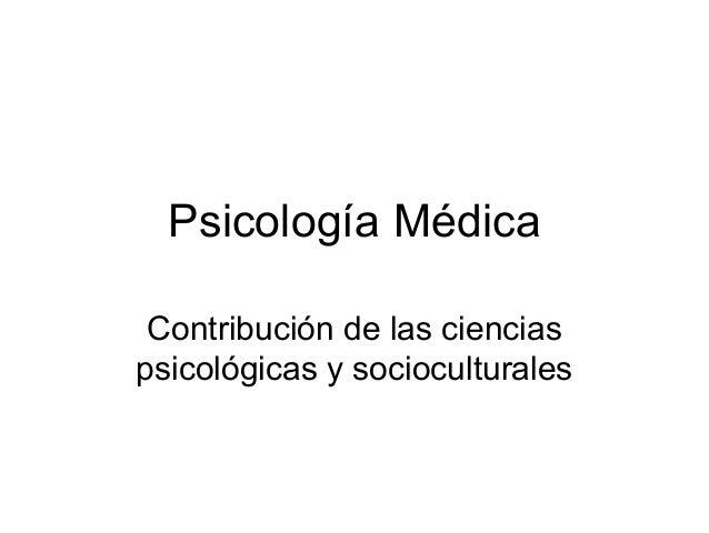 Psicología Médica Contribución de las cienciaspsicológicas y socioculturales
