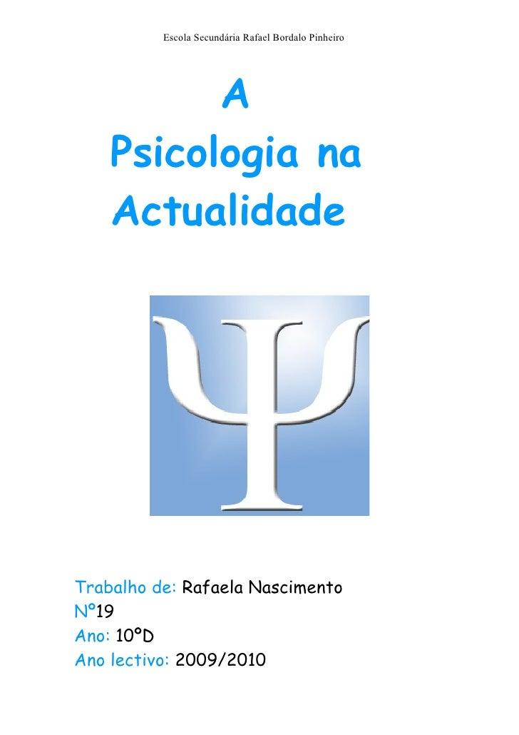 Escola Secundária Rafael Bordalo Pinheiro          A    Psicologia na    ActualidadeTrabalho de: Rafaela NascimentoNº19Ano...