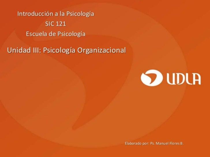 Introducción a la Psicología             SIC 121      Escuela de PsicologíaUnidad III: Psicología Organizacional          ...