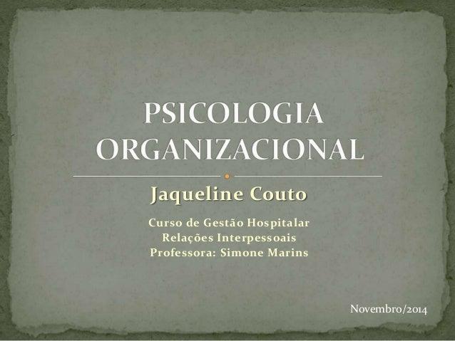 Jaqueline Couto  Curso de Gestão Hospitalar  Relações Interpessoais  Professora: Simone Marins  Novembro/2014