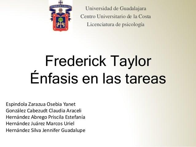 Frederick Taylor Énfasis en las tareas Universidad de Guadalajara Centro Universitario de la Costa Licenciatura de psicolo...