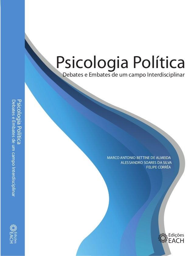 MARCO ANTONIO BETTINE DE ALMEIDA ALESSANDRO SOARES DA SILVA FELIPE CORRÊA Psicologia PolíticaDebates e Embates de um campo...