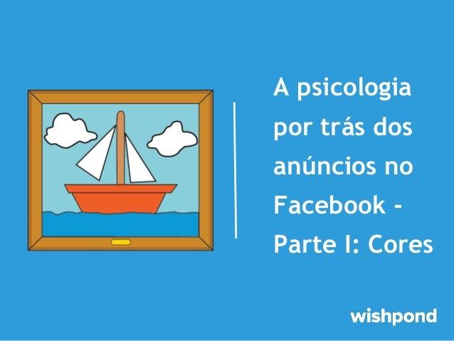 A psicologia por trás dos anúncios no Facebook Parte I: Cores