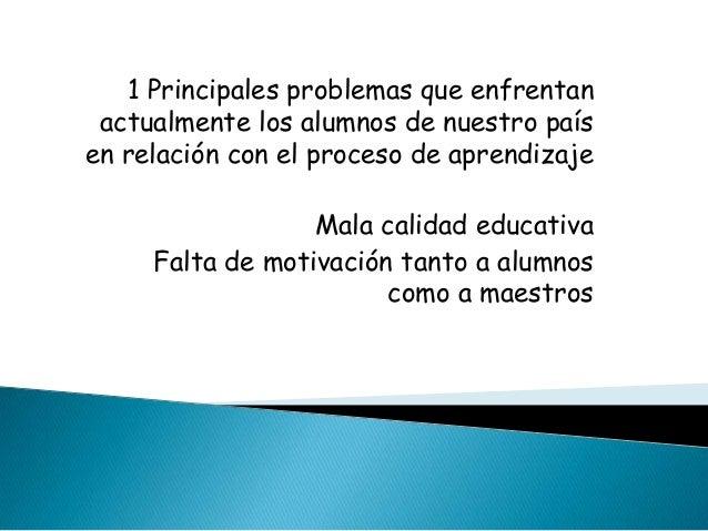 1 Principales problemas que enfrentan actualmente los alumnos de nuestro paísen relación con el proceso de aprendizaje    ...