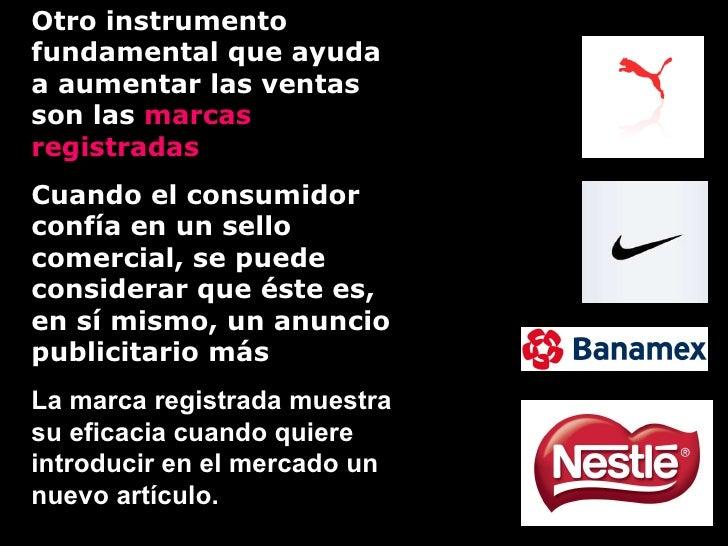 Otro instrumento fundamental que ayuda a aumentar las ventas son las  marcas registradas   Cuando el consumidor confía en ...