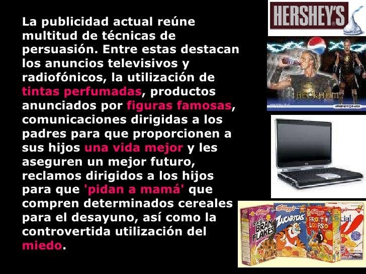 La publicidad actual reúne multitud de técnicas de persuasión. Entre estas destacan los anuncios televisivos y radiofónico...