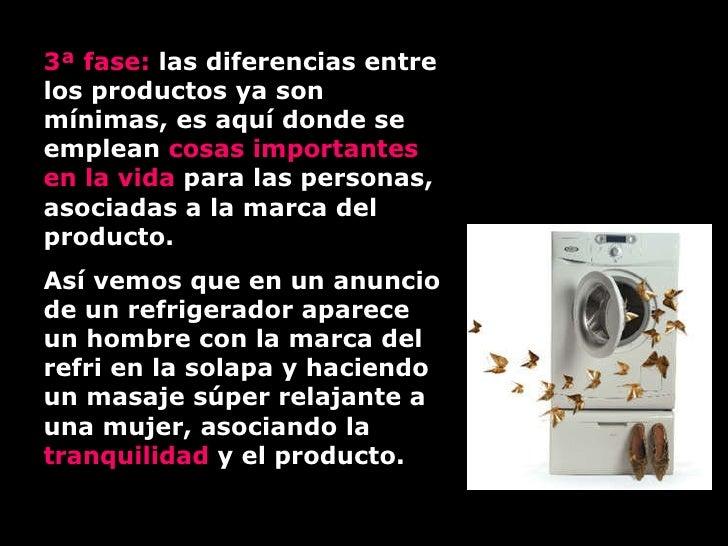 3ª fase:  las diferencias entre los productos ya son mínimas, es aquí donde se emplean  cosas importantes en la vida  para...