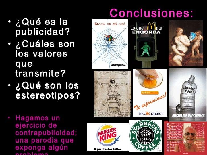 Conclusiones: <ul><li>¿Qué es la publicidad? </li></ul><ul><li>¿Cuáles son los valores que transmite? </li></ul><ul><li>¿Q...