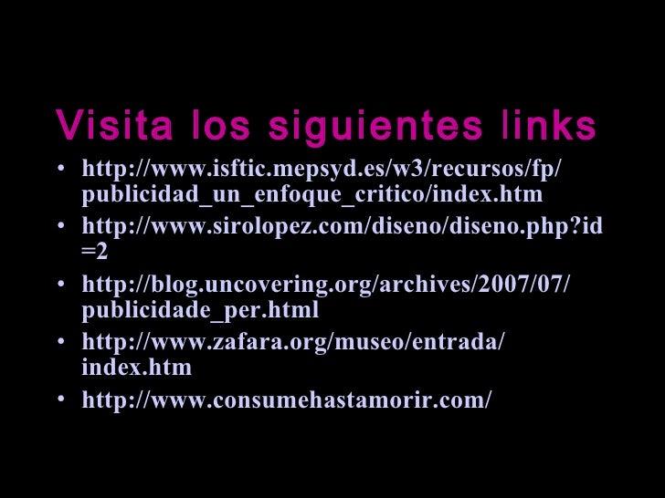 <ul><li>Visita los siguientes links </li></ul><ul><li>http:// www.isftic.mepsyd.es /w3/recursos/ fp / publicidad_un_enfoqu...