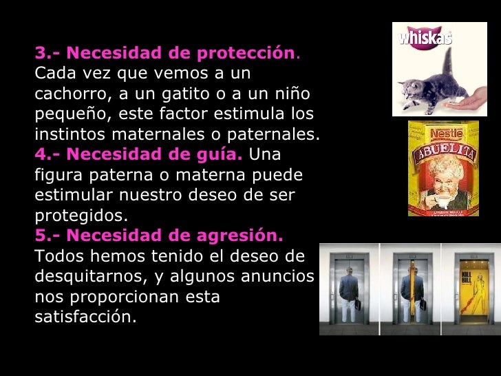 3.- Necesidad de protección .  Cada vez que vemos a un cachorro, a un gatito o a un niño pequeño, este factor estimula los...