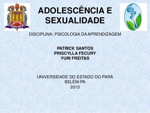 ADOLESCÊNCIA E    SEXUALIDADEDISCIPLINA: PSICOLOGIA DA APRENDIZAGEM           PATRICK SANTOS          PRISCYLLA FECURY    ...