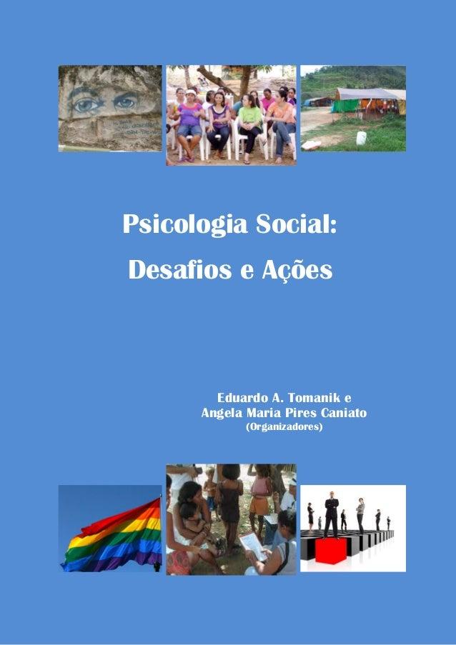 Psicologia Social: Desafios e Ações  Eduardo A. Tomanik e Angela Maria Pires Caniato (Organizadores)