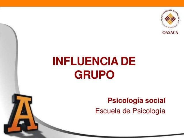 INFLUENCIA DEGRUPOPsicología socialEscuela de Psicología