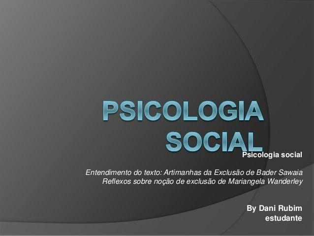 Psicologia social Entendimento do texto: Artimanhas da Exclusão de Bader Sawaia Reflexos sobre noção de exclusão de Marian...