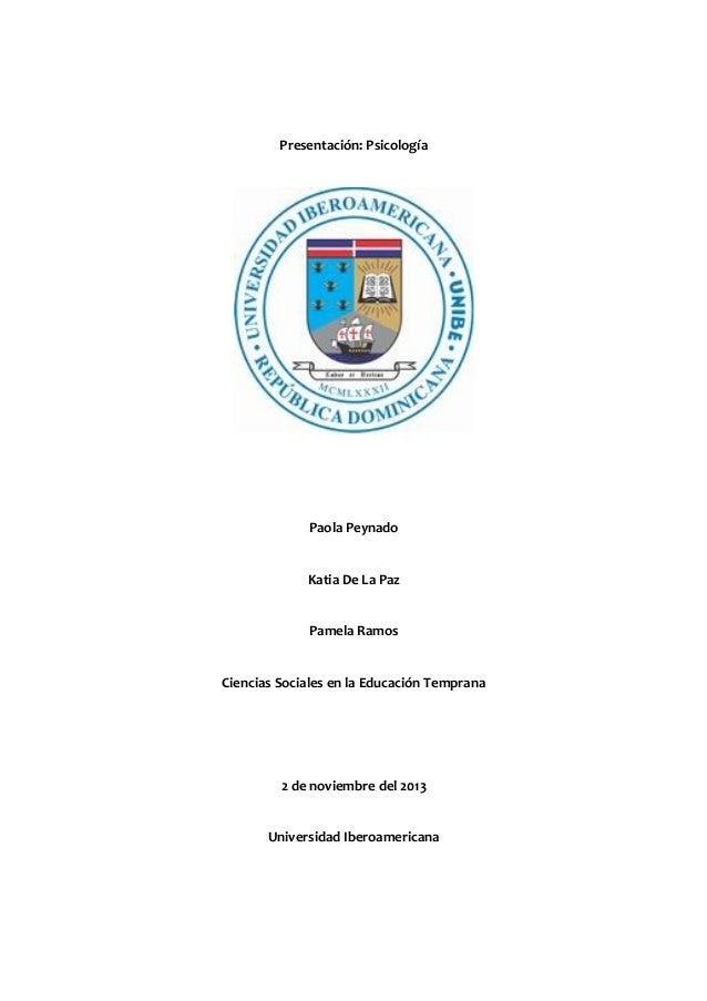 Presentación: Psicología  Paola Peynado Katia De La Paz Pamela Ramos Ciencias Sociales en la Educación Temprana  2 de novi...