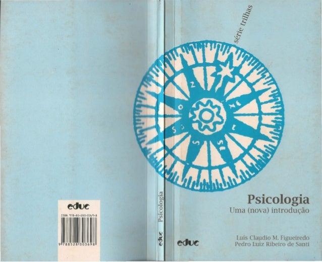 ISBN 978-8S-2B-0369-8 9 788528 303698 o -O u.~rJl r:l.t Psicologia Uma (nova) introdução Luís Claudio M. Figueiredo Pedro ...