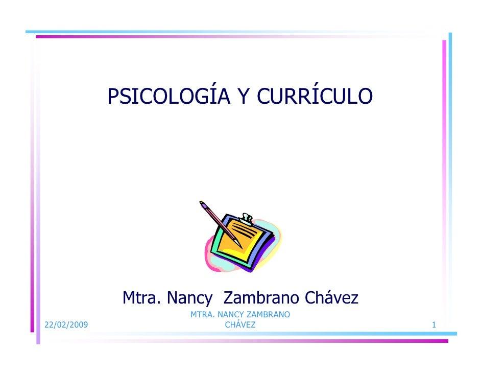 PSICOLOGÍA Y CURRÍCULO                   Mtra. Nancy Zambrano Chávez                      MTRA. NANCY ZAMBRANO 22/02/2009 ...