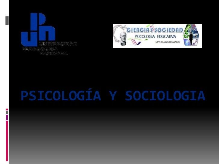 PSICOLOGÍA Y SOCIOLOGIA