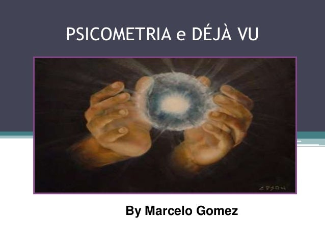 PSICOMETRIA e DÉJÀ VU By Marcelo Gomez