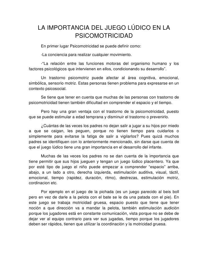 LA IMPORTANCIA DEL JUEGO LÚDICO EN LA               PSICOMOTRICIDAD       En primer lugar Psicomotricidad se puede definir...