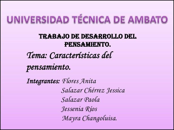 UNIVERSIDAD TÉCNICA DE AMBATO<br />Trabajo de desarrollo del pensamiento. <br />Tema: Características del pensamiento.<br ...