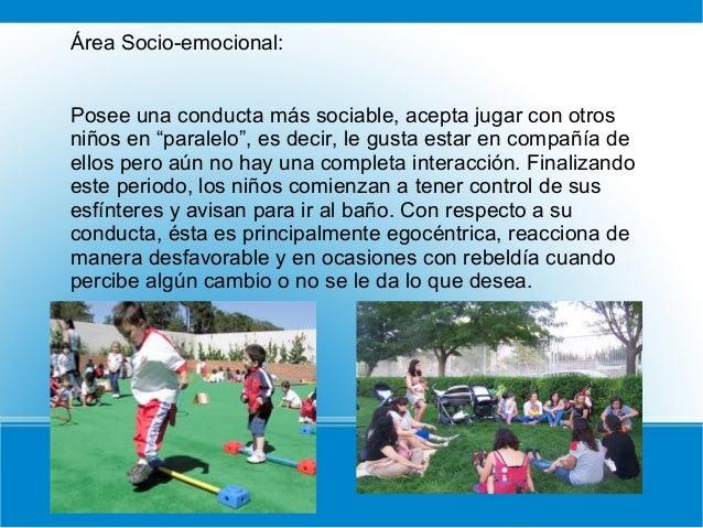 """Área Socio-emocional: Posee una conducta más sociable, acepta jugar con otros niños en """"paralelo"""", es decir, le gusta esta..."""
