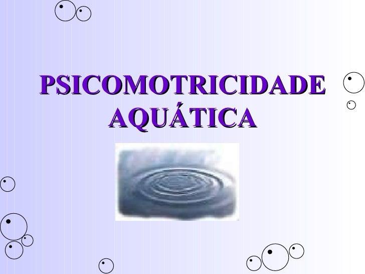 PSICOMOTRICIDADE AQUÁTICA
