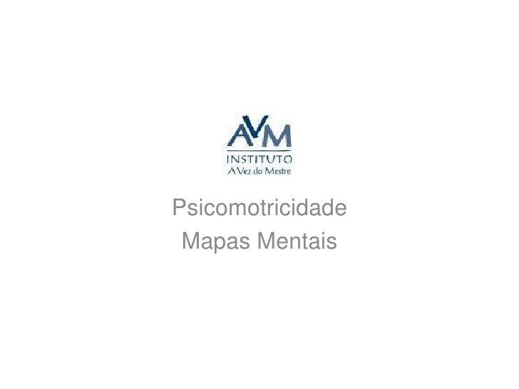 Psicomotricidade<br />Mapas Mentais<br />