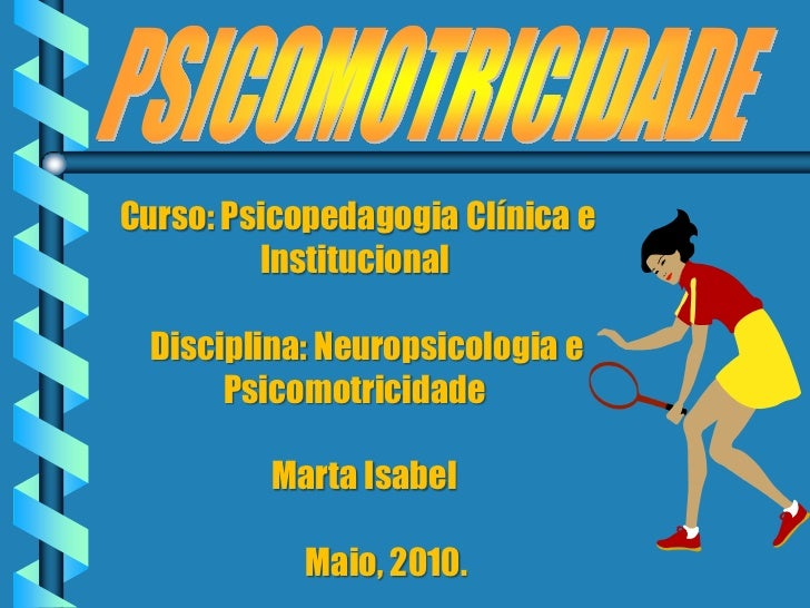 Curso: Psicopedagogia Clínica e          Institucional    Disciplina: Neuropsicologia e        Psicomotricidade           ...