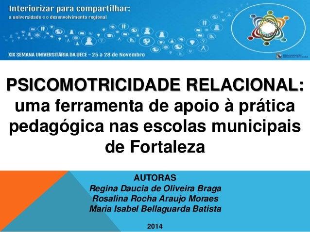 PSICOMOTRICIDADE RELACIONAL:  uma ferramenta de apoio à prática  pedagógica nas escolas municipais  de Fortaleza  AUTORAS ...