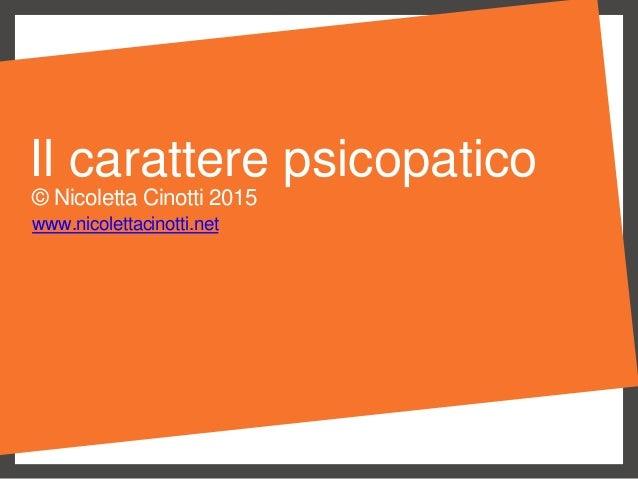 Il carattere psicopatico © Nicoletta Cinotti 2015 www.nicolettacinotti.net
