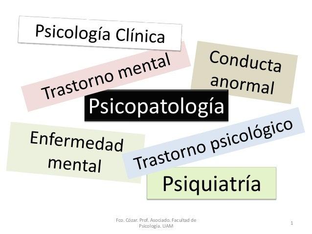 Psicopatología                        Psiquiatría  Fco. Cózar. Prof. Asociado. Facultad de                                ...