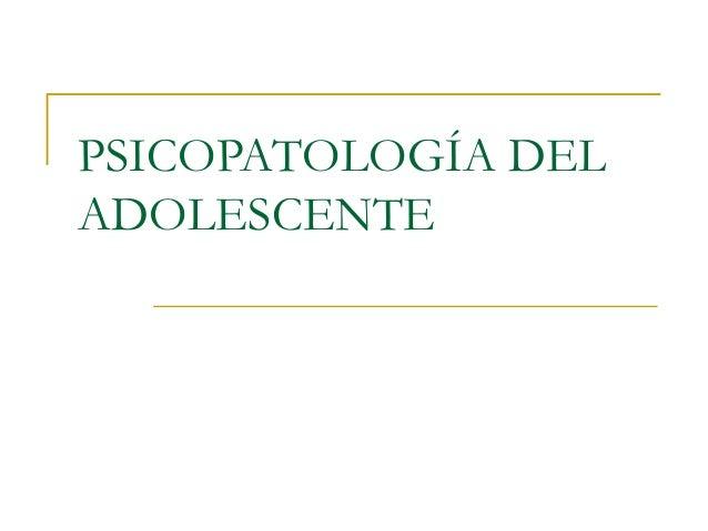 PSICOPATOLOGÍA DEL ADOLESCENTE