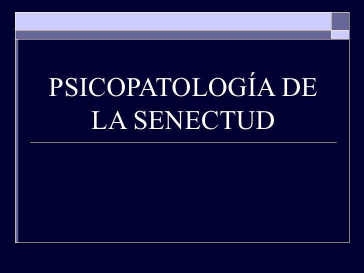 PSICOPATOLOGÍA DE LA SENECTUD