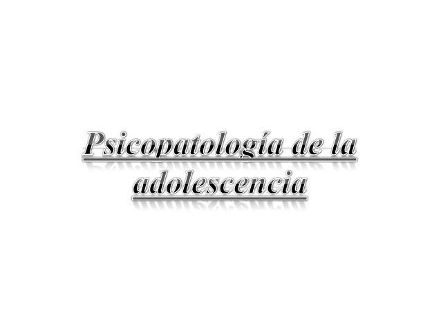 El término psicopatología, etimológicamente psyché (psyjé): alma o razón. páthos (pazos): enfermedad, logía: o lógos, estu...