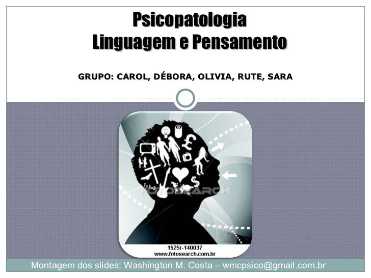 GRUPO: CAROL, DÉBORA, OLIVIA, RUTE, SARA Psicopatologia Linguagem e Pensamento Mulher lendo - Picasso Montagem dos slides:...
