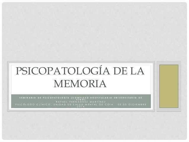 PSICOPATOLOGÍA DE LA  MEMORIA  S E M I N A R I O D E P S I C O P A T O L O G Í A ( C O M P L E X O H O S P I T A L A R I O...