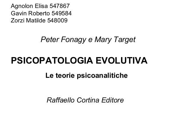 Agnolon Elisa 547867 Gavin Roberto 549584 Zorzi Matilde 548009  Peter Fonagy e Mary Target  PSICOPATOLOGIA EVOLUTIVA Le te...