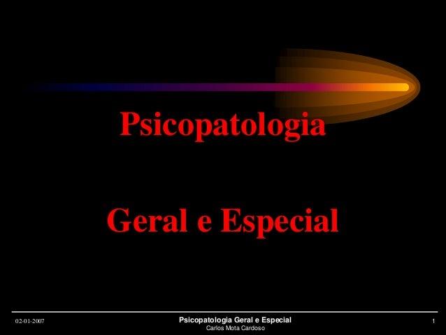 02-01-2007 Psicopatologia Geral e Especial Carlos Mota Cardoso 1 Psicopatologia Geral e Especial