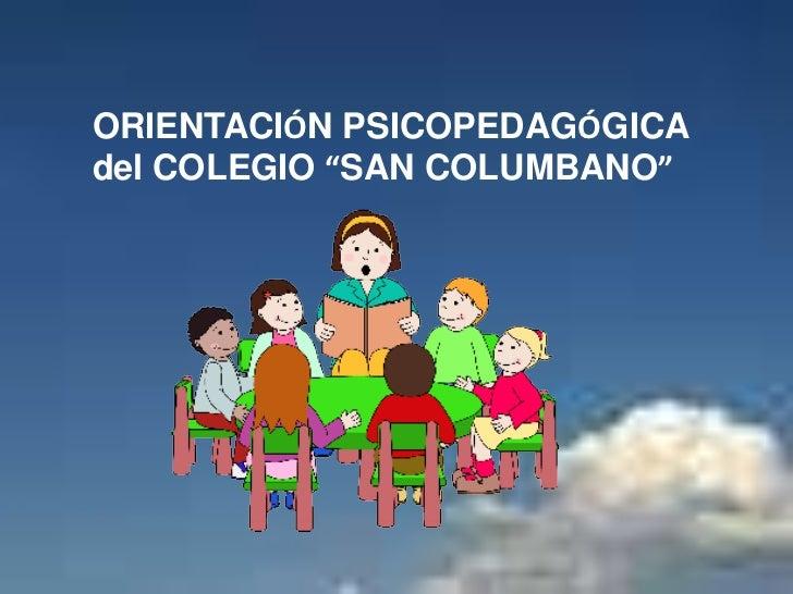 """ORIENTACIÓN PSICOPEDAGÓGICA del COLEGIO """"SAN COLUMBANO""""<br />"""