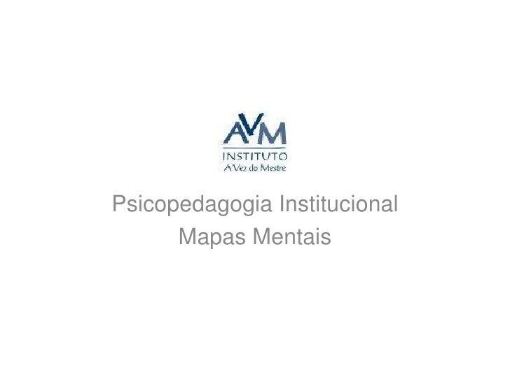 Psicopedagogia Institucional<br />Mapas Mentais<br />