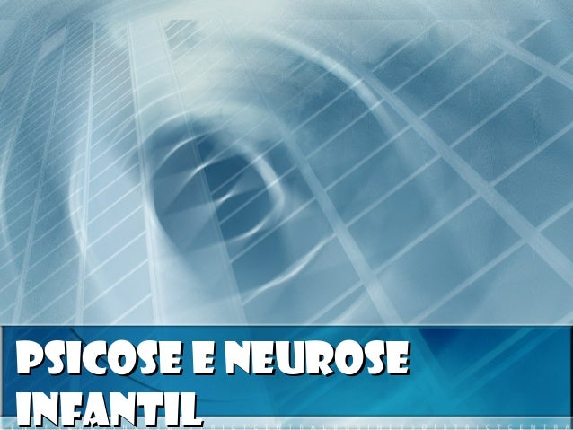 Psicose e NeurosePsicose e Neurose InfantilInfantil