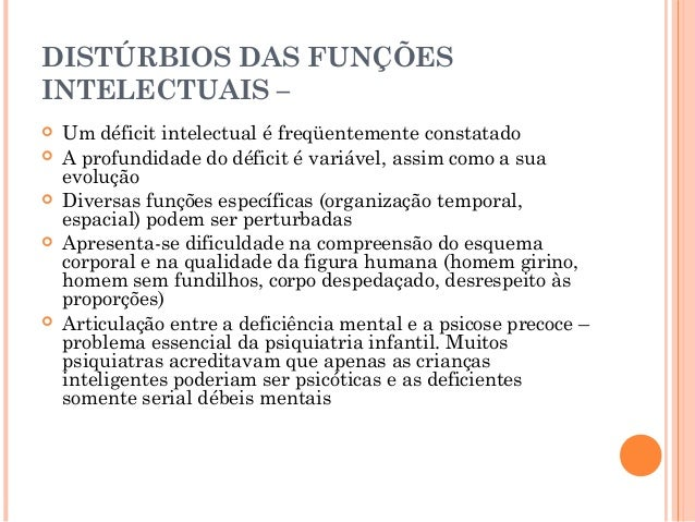 DISTÚRBIOS DAS FUNÇÕESINTELECTUAIS –   Um déficit intelectual é freqüentemente constatado   A profundidade do déficit é ...