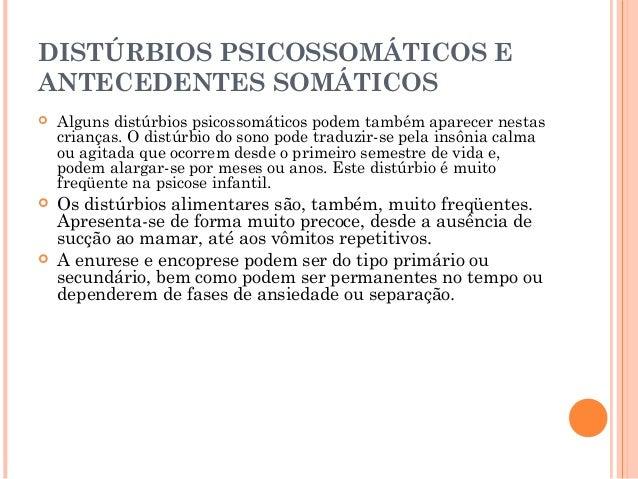 DISTÚRBIOS PSICOSSOMÁTICOS EANTECEDENTES SOMÁTICOS   Alguns distúrbios psicossomáticos podem também aparecer nestas    cr...