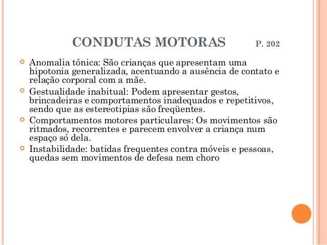 CONDUTAS MOTORAS                           P. 202   Anomalia tônica: São crianças que apresentam uma    hipotonia general...