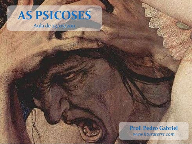 AS PSICOSES  Aula de 23/05/2011                       Prof. Pedro Gabriel                        www.lituraterre.com