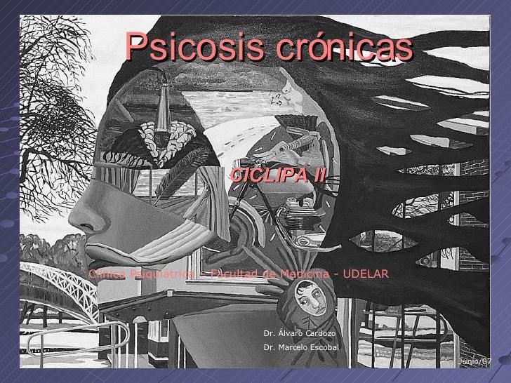 Psicosis crónicas <ul><ul><li>CICLIPA II </li></ul></ul>Clínica Psiquiátrica – Facultad de Medicina - UDELAR Dr. Álvaro Ca...