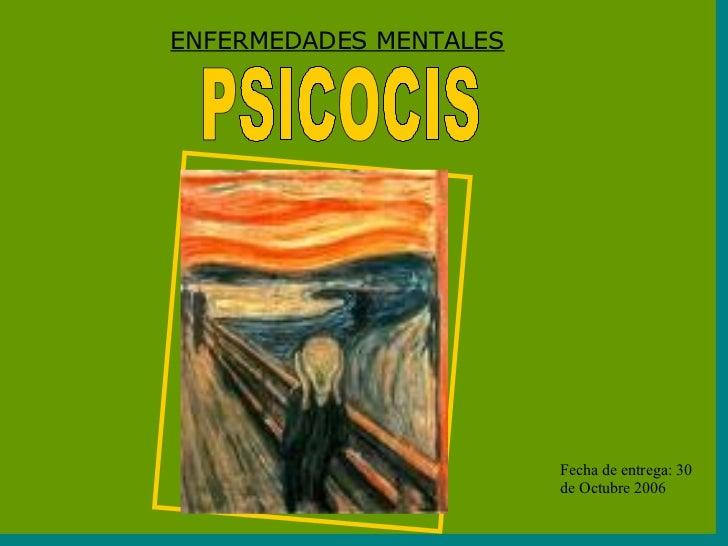 ENFERMEDADES MENTALES PSICOCIS Fecha de entrega: 30 de Octubre 2006