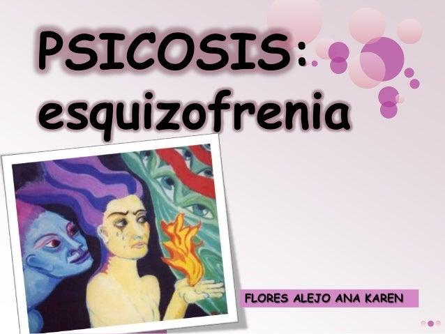 PSICOSIS:esquizofreniaFLORES ALEJO ANA KAREN